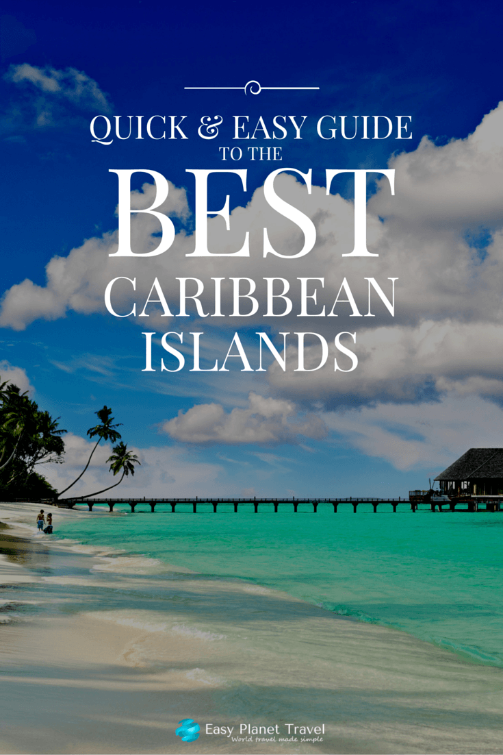 Quick and easy guide to the best caribbean islands easy for Best caribbean vacations in december