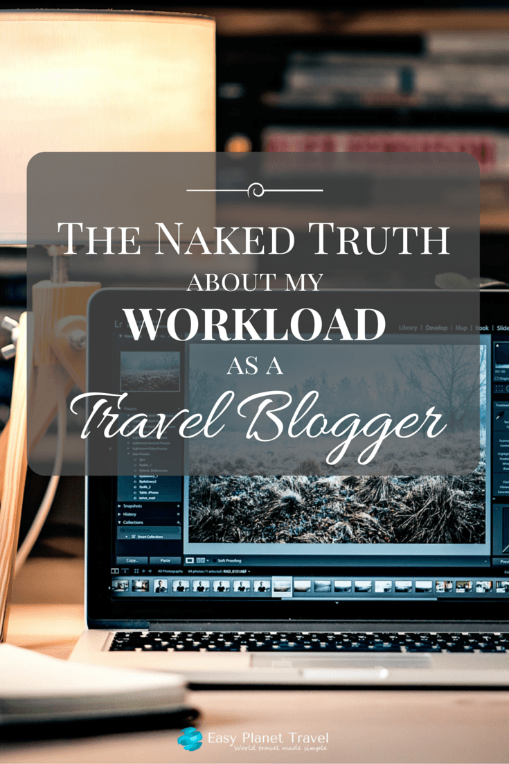 THE NAKED TRUTH ABOUT MY WORKLOAD AS A TRAVEL BLOGGER