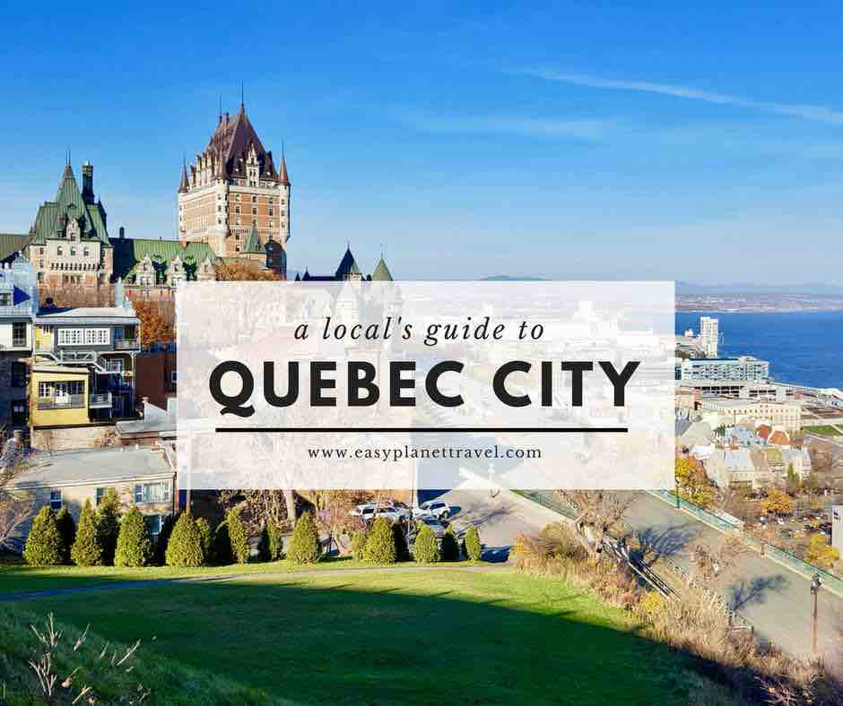a local's guide to Quebec City, Canada