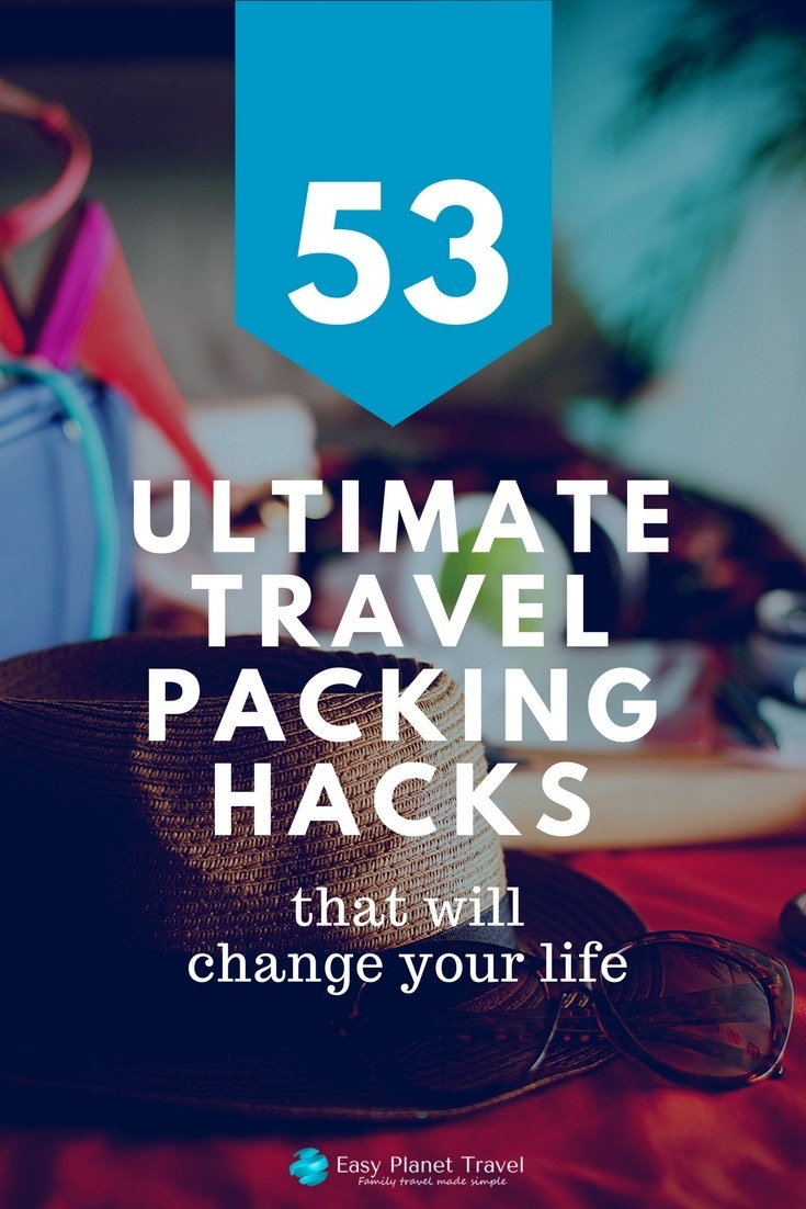 53 Ultimate Travel Packing Hacks that will change your life